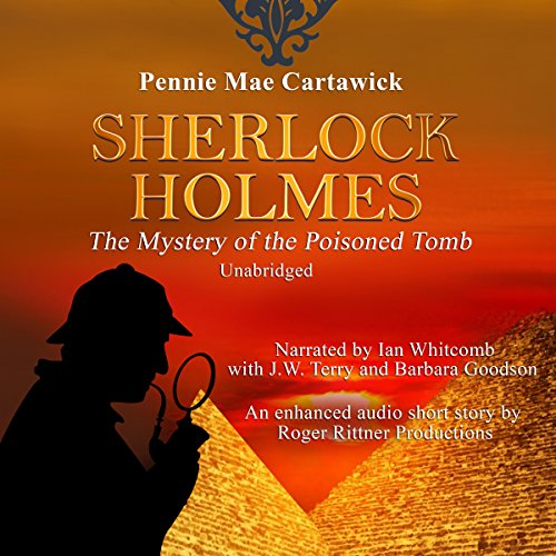 Sherlock Holmes: The Mystery of the Poisoned Tomb     A Short Story, Book 2              By:                                                                                                                                 Pennie Mae Cartawick                               Narrated by:                                                                                                                                 Ian Whitcomb,                                                                                        J.W. Terry,                                                                                        Barbara Goodson                      Length: 31 mins     3 ratings     Overall 4.7