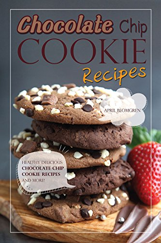 Chocolate Chip Cookie Recipes: Healthy Delicious Chocolate Chip Cookie Recipes and More!