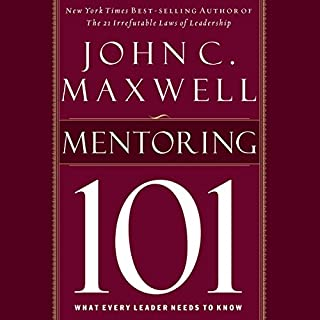 Mentoring 101     What Every Leader Needs to Know              By:                                                                                                                                 John C. Maxwell                               Narrated by:                                                                                                                                 Sean Runnette                      Length: 2 hrs and 14 mins     4 ratings     Overall 4.5