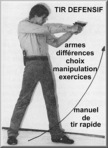 TIR DEFENSIF: MANUEL DE TIR DE DEFENSE AUX ARMES DE POING