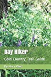Day Hiker: The Gold Country Trail Guide (Day Hiker Series)