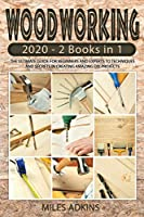 Woodworking 2020: (2 books in 1) The Ultimate Guide for Beginners and Experts to Techniques and Secrets in Creating Amazing DIY Projects