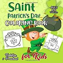 St. Patrick's Day Coloring Book for Kids Ages 2-5: A Collection of Fun and Easy Saint Patrick's Day Coloring Pages for Kids, Toddlers and Preschool