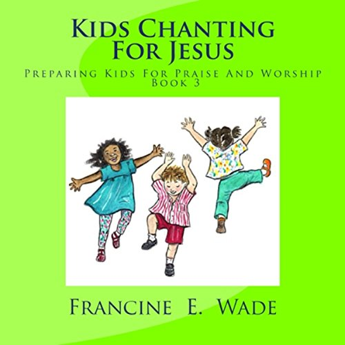 Kids Chanting for Jesus: Preparing Kids for Praise and Worship audiobook cover art