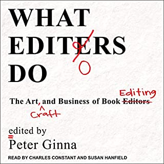 What Editors Do     The Art, Craft, and Business of Book Editing              By:                                                                                                                                 Peter Ginna                               Narrated by:                                                                                                                                 Charles Constant,                                                                                        Susan Hanfield                      Length: 12 hrs and 8 mins     2 ratings     Overall 5.0