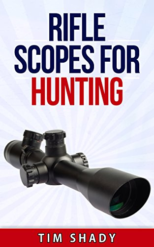 Rifle Scopes For Hunting: How to Pick a Scope (English Edition)