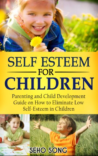 Book: Self Esteem For Children - Parenting and Child Development Guide on How to Eliminate Low Self-Esteem in Children by Seho Song