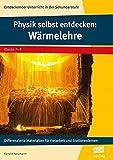 Physik selbst entdecken: Wärmelehre: Differenzierte Materialien für Freiarbeit und Stationenlernen (7. bis 9. Klasse) (Entdeckender Unterricht in der SEK I)