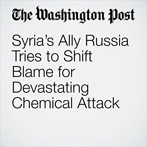 Syria's Ally Russia Tries to Shift Blame for Devastating Chemical Attack copertina