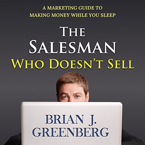 The Salesman Who Doesn't Sell: A Marketing Guide for Making Money While You Sleep audiobook cover art
