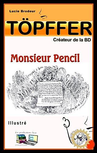 Monsieur Pencil (Illustré) Töpffer: Töpffer Créateur de la BD (French Edition)