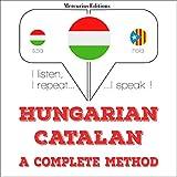 Hungarian – Catalan. A complete method: I listen, I repeat, I speak - Hungarian