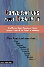 Conversations About Creativity: Art, Writing, Music, Filmmaking, Theatre, Education, Science & the Synergy of Imagination (Creative Thinking Series) (Volume 2)
