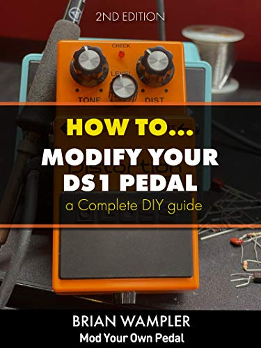 How to modify the Boss DS-1 Distortion Pedal (English Edition)