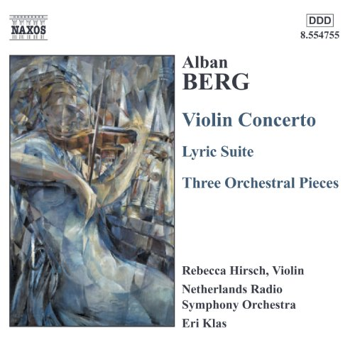 Berg, A.: Violin Concerto / 3 Pieces From the Lyric Suite / 3 Orchestral Pieces