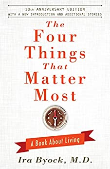 The Four Things That Matter Most - 10th Anniversary Edition: A Book About Living by [Ira Byock]