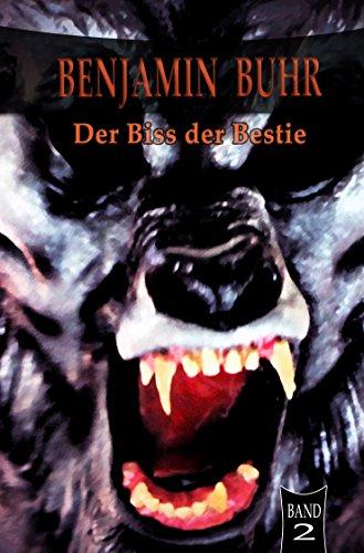 Benjamin Buhr 2: Der Biss der Bestie (German Edition)