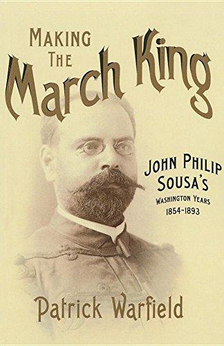 Making the March King: John Philip Sousa's Washington Years, 1854-1893 (Music in American Life)