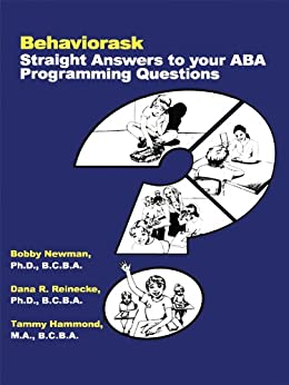 Behaviorask: Straight Answers to Your ABA Programming Questions by [Tammy Hammond, Bobby Newman, Dana R. Reinecke]