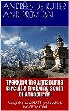 Trekking the Annapurna Circuit & Trekking south of Annapurna: Along the new NATT-trails which avoid the road (English Edition)