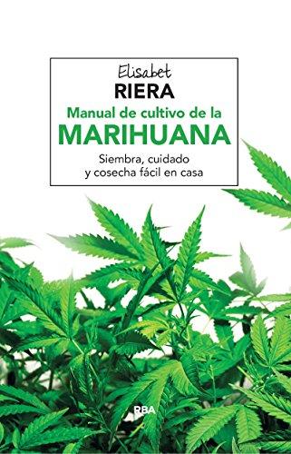 Manual de cultivo de la marihuana: Para vivir una vida larga y saludable (CULTIVOS)