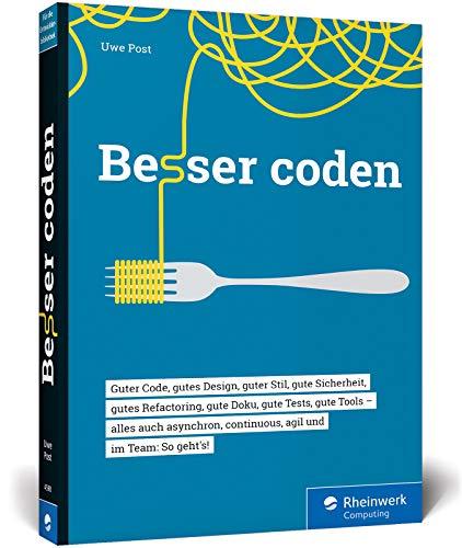 Besser coden: Clean Code und Best Practices für professionelle Software-Projekte: So machen Sie Ihren Code (und die Welt) ein bisschen besser!