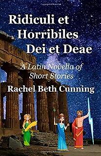 Ridiculi et Horribiles Dei et Deae: A Latin Novella of Short Stories
