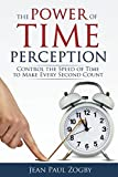 The Power of Time Perception: Control the Speed of Time to Make Every Second Count (Time Life Series)