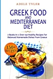 Greek Food and Mediterranean Diet: 2 Books In 1: Over 150 Healthy Recipes For Balanced Homemade Dishes From Greece