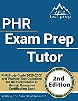 PHR Exam Prep Tutor: PHR Study Guide 2020-2021 and Practice Test Questions for the Professional in Human Resources Certification Exam [2nd Edition]