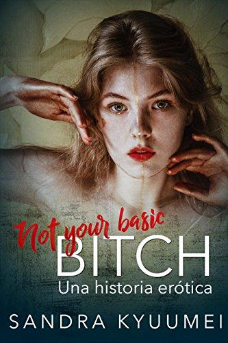 Not your basic bitch: Una historia erótica