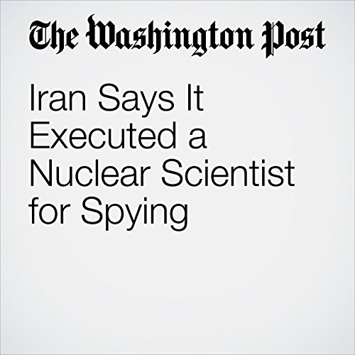 Iran Says It Executed a Nuclear Scientist for Spying cover art