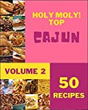 Holy Moly! Top 50 Cajun Recipes Volume 2: A Cajun Cookbook that Novice can Cook