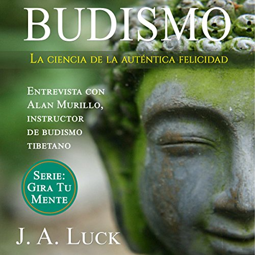 Budismo: La ciencia de la auténtica felicidad [Buddhism: The Science of Authentic Happiness] audiobook cover art