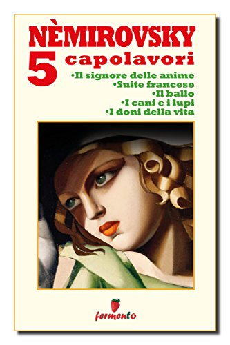 Némirovsky 5 capolavori: Il signore delle anime; Suite francese; Il ballo; I cani e i lupi; I doni della vita (Classici della letteratura e narrativa contemporanea)