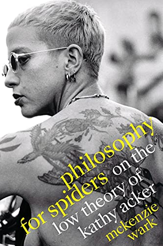 Compare Textbook Prices for Philosophy for Spiders: On the Low Theory of Kathy Acker  ISBN 9781478014683 by Wark, McKenzie