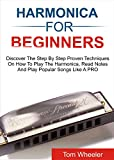 HARMONICA FOR BEGINNERS: Discover The Step By Step Proven Techniques On How To Play The Harmonica, Read Notes, and Play Popular Songs Like A Pro (English Edition)