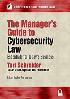 The Manager's Guide to Cybersecurity Law: Essentials for Today's Business (A Rothstein Publishing Collection eBook)