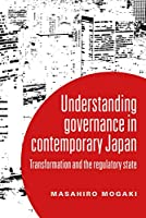Understanding Governance in Contemporary Japan: Transformation and the Regulatory State