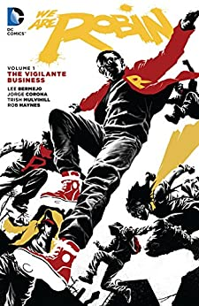 We Are Robin (2015-2016) Vol. 1: The Vigilante Business by [Lee Bermejo, Rob Haynes, Khary Randolph, Jorge Corona, Carmine Di Giandomenico, James Harvey]
