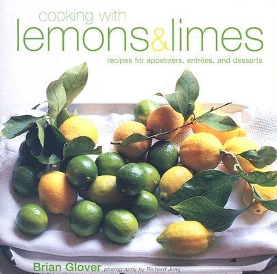 Cooking with Lemons & Limes: Recipes for Appetizers, Entrees, and Desserts