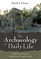 The Archaeology of Daily Life: Ordinary Persons in Late Second Temple Israel
