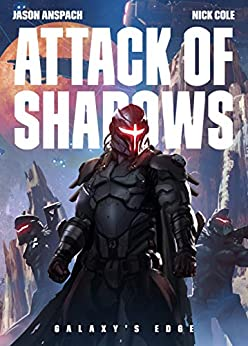 Attack of Shadows (Galaxy's Edge Book 4) by [Jason Anspach, Nick Cole]