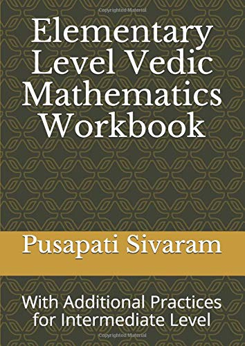 Elementary Level Vedic Mathematics Workbook: With Additional Practices from Intermediate Level