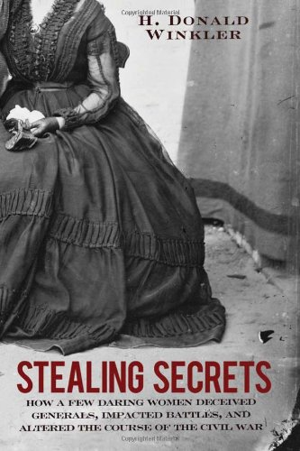 Image of Stealing Secrets: How a Few Daring Women Deceived Generals, Impacted Battles, and Altered the Course of the Civil War