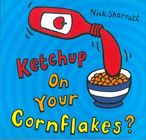 Ketchup on Your Cornflakes? by Nick Sharratt(2006-02-20)