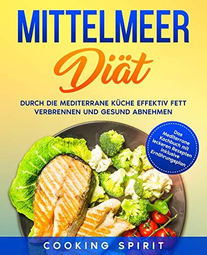 Mittelmeer Diät: Durch die Mediterrane Küche effektiv Fett verbrennen und gesund abnehmen