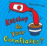 Ketchup on Your Cornflakes? by Nick Sharratt(2006-02-20) - Scholastic - 20/02/2006
