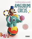 Amigurumi Circus - 13 modèles de créations au crochet - Format Kindle - 9782212049176 - 11,99 €