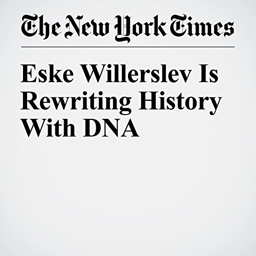 Eske Willerslev Is Rewriting History With DNA audiobook cover art